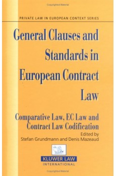 General Clauses and Standards In European Contract Law. Comparative Law, EC Law and Contract Law Codification - Stefan Grundmann, Denis Mazeaud