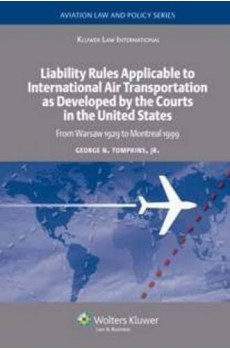 Liability Rules To International AirTransportation as Developed by the Courts in the US: Warsaw 1929 - Montreal 1999 - George Tompkins