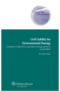 Civil Liability for Environmental Damage. A Comparative Analysis of Law and Policy in Europe and the US - 2nd edition - Mark Wilde