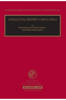 Intellectual Property Law in China - Peter Ganea, Thomas Pattloch, Christopher Heath