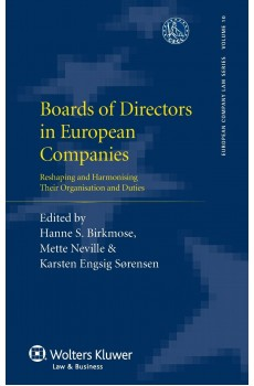 Boards of Directors in European Companies. Reshaping and Harmonising their Organisation and Duties - Karsten Sorensen, Hanne Birkmose, Mette Neville