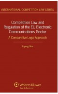 Competition Law and Regulation in the EU Electronic Communications Sector. A Comparative Legal Approach