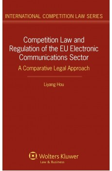 Competition Law and Regulation in the EU Electronic Communications Sector. A Comparative Legal Approach - Livang Hou
