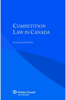 Competition Law in Canada - Susan M. Hutton