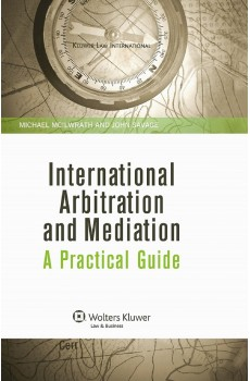 International Arbitration and Mediation: A Practical Guide -  Michael McIlwrath