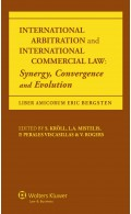 International Arbitration and  International Commercial Law: Synergy Convergence and Evolution