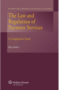 The Law and Regulation of Payment Services. A Comparative Study - Rhys Bollen
